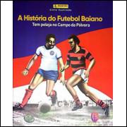Album Completo A História do Futebol Baiano 2019