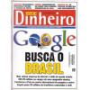 025 Revista Isto É Dinheiro ED 411 Julho 2005 Google Busca o Brasil